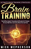 Brain Training: Neuro Linguistic Programming, Neuroplasticity, Mind Power, Concentration, Mental Clarity, Positive Thinking, Focus,! (Visualization, Brain ... Memory Improvement, Brain Power Strategies)
