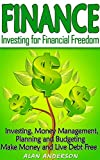 Finance: Investing for Financial Freedom: Investing, Money Management, Planning and Budgeting - Make Money and Live Debt Free (Get Out Of Debt, Debt Free. Freedom, Passive Income) (English Edition)
