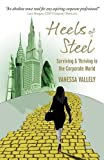 Heels of Steel: Surviving & Thriving In The Corporate World by Vanessa Vallely (2013-09-25)
