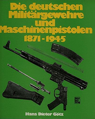 Die deutschen Militrgewehre und Maschinenpistolen 1871-1945