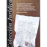 La regulación normativa de los procedimientos autónomos para la solución de la conflictividad laboral: Un marco legal insatisfactorio (Colección Jurídica)