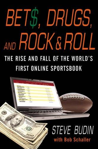 Bets, Drugs, and Rock & Roll: The Rise and Fall of the World's First Offshore Sports Gambling Empire: The Rise and Fall of the World's First Online Sportsbook