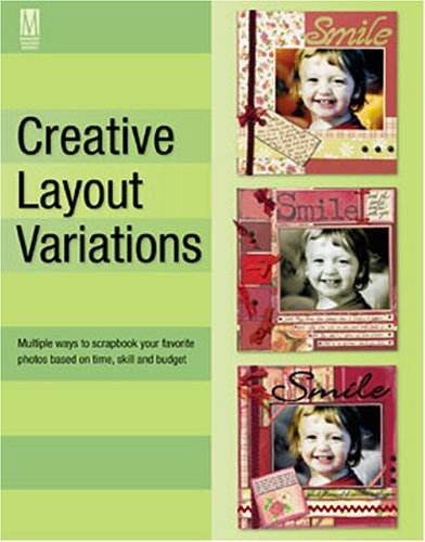 Creative Layout Variations: Multiple Ways to Scrapbook Your Favorite Photos Based on Time, Skill and Budget (Memory Makers) by Memory Makers (2005-06-25)