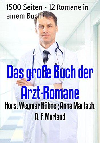 Das große Buch der Arzt-Romane: 1500 Seiten - 12 Romane in einem Buch!