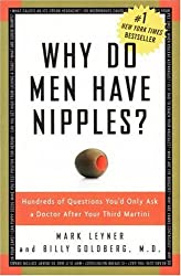 Why Do Men Have Nipples? Hundreds of Questions You'd Only Ask a Doctor After Your Third Martini by Mark Leyner (2005-07-26)