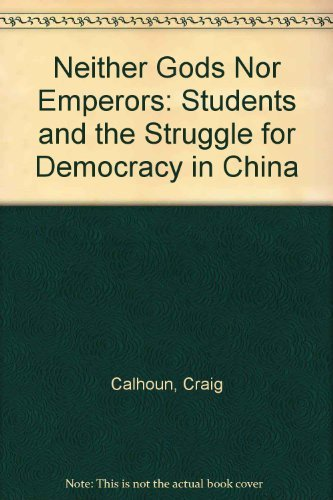 Neither Gods Nor Emperors: Students and the Struggle for Democracy in China by Craig Calhoun