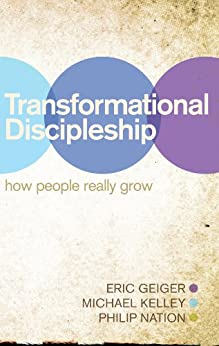 Transformational Discipleship: How People Really Grow (English Edition) von [Geiger, Eric, Kelley, Michael, Nation, Philip]