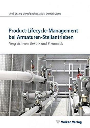 Product-Lifecycle-Management bei Armaturen-Stellantrieben: Vergleich von Elektrik und Pneumatik by Bernd Bachert (2014-04-02)