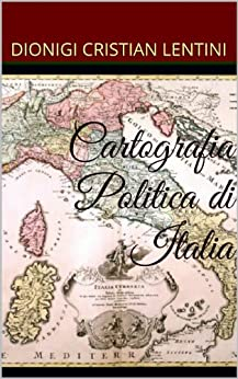 Cartografia Politica di Italia di [Lentini, Dionigi Cristian]