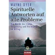 Spirituelle Antworten auf alle Probleme: Die Macht von Liebe, Vergebung und Harmonie im Alltag