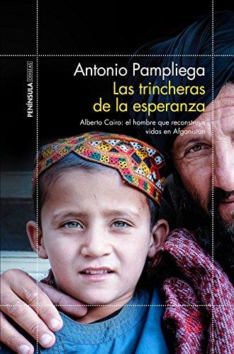 Las trincheras de la esperanza: Alberto Cairo: el hombre que reconstruye vidas en Afganistán (ODISEAS) por Antonio Pampliega