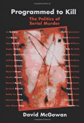 Programmed to Kill: The Politics of Serial Murder by David McGowan (2004-08-16)