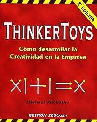Thinkertoys : cómo desarrollar la creatividad en la empresa (MANAGEMENT)