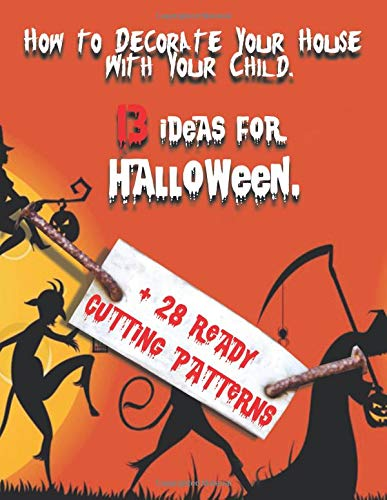 House  With Your Child. 13 Ideas for Halloween.: 28 Ready-Made Paper Templates! All you Need is to Just Cut. ()