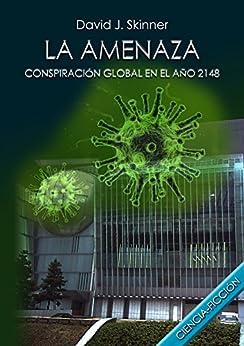La amenaza: conspiración global en el año 2148 (Spanish Edition) by [Skinner, David J.]