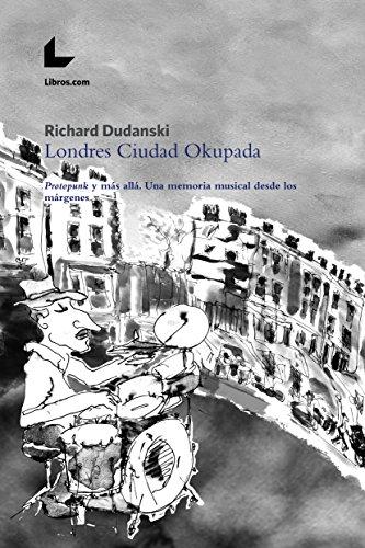 Londres Ciudad Okupada: Protopunk y más allá. Una memoria musical desde los márgenes por Richard Dudanski