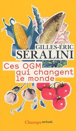 Ces OGM qui changent le monde par Gilles-Eric Séralini