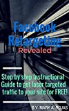 Facebook Retargeting Revealed: Step by step Instructional Guide to get laser targeted traffic to your site for FREE! (English Edition)