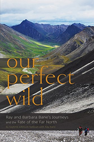 Our Perfect Wild: Ray & Barbara Bane's Journeys and the Fate of Far North (English Edition)