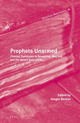 Prophets Unarmed: Chinese Trotskyists in Revolution, War, Jail, and the Return from Limbo (Historical Materialism)