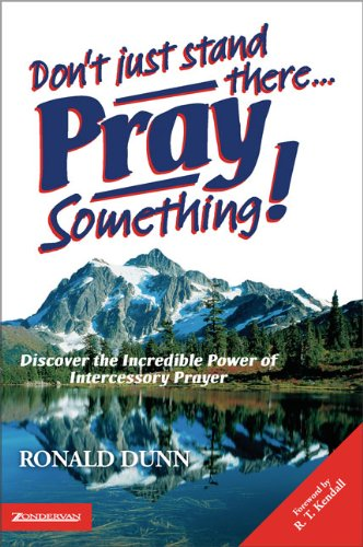 Don't Just Stand There, Pray Something: Discover the Incredible Power of Intercessory Prayer por Ronald Dunn