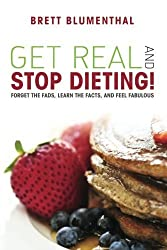 Get Real and Stop Dieting! by Brett Blumenthal (2010-12-28)