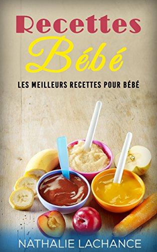 Recettes Bébé: Les meilleurs recettes pour bébé (Recettes bébé, bébés, recettes bébés, recettes)