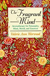 (The Fragrant Mind: Aromatherapy for Personality, Mind, Mood and Emotion) By Valerie Ann Worwood (Author) Paperback on (Aug , 1996)