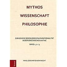 Mythos – Wissenschaft – Philosophie: Zur Genese der okzidentalen Rationalität in der griechischen Antike Band 1-3