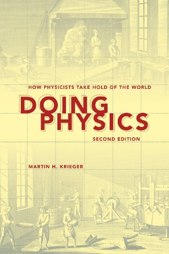 Doing Physics, Second Edition: How Physicists Take Hold of the World por Martin H. Krieger