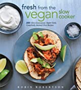 Fresh from the Vegan Slow Cooker: 200 Ultra-Convenient, Super-Tasty, Completely Animal-Free Recipes