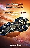 Les Français dans l'espace: Les héros de la conquête spatiale (French Edition)