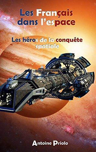 Couverture du livre Les Français dans l'espace: Les héros de la conquête spatiale