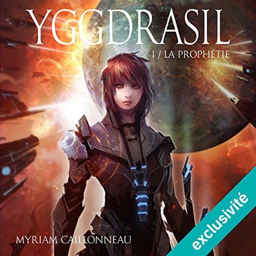 La prophétie: Yggdrasil 1 par Myriam Caillonneau