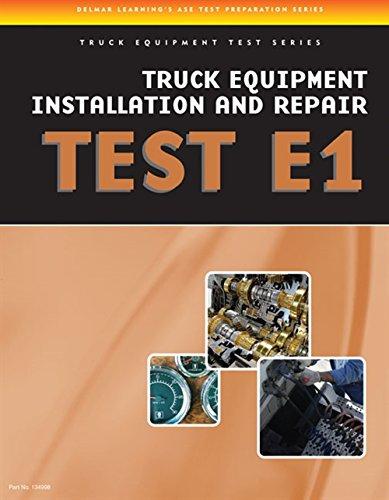 E1-serie (ASE Test Preparation - Truck Equipment Test Series: Truck Equipment Installation and Repair, Test E1)