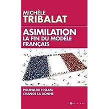 Assimilation : la fin du modèle français: Pourquoi l'Islam change la donne