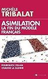 Assimilation - La fin du modèle français: Pourquoi l'Islam change la donne
