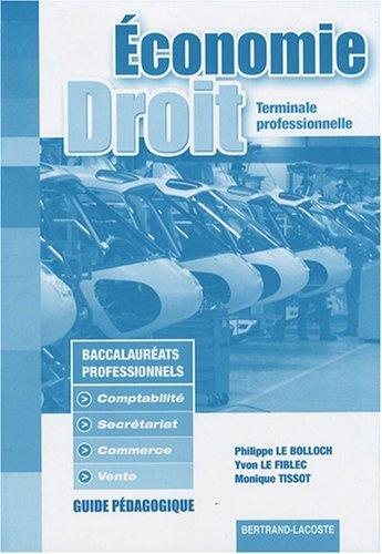 Economie et Droit Tle professionnelle Bac pro : Guide pdagogique by Philippe Le Bolloch (2007-09-04)