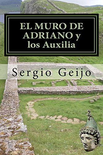 EL MURO DE ADRIANO y los Auxilia par SERGIO GEIJO