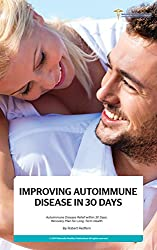 Improving Autoimmune Disease in 30 Days: Autoimmune Disease Relief within 30 DAYS: Recovery Plan for Long-Term Health (English Edition)