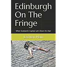 Edinburgh On The Fringe: When Scotland's Capital Let's Down It's Hair