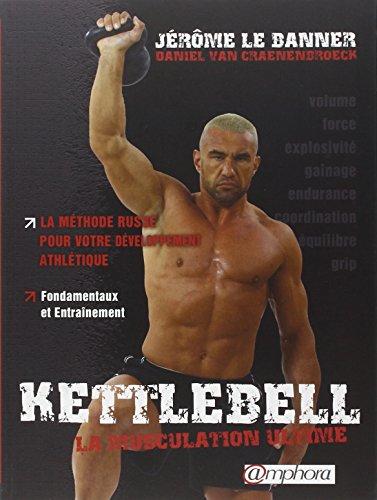 Kettlebell - la muscultation ultime. La méthode russe pour votre développement