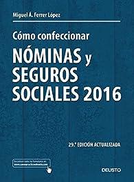 Cómo confeccionar nóminas y seguros sociales 2016 par Miguel Ángel Ferrer López