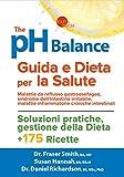 The pH balance. Guida e dieta per la salute. Malattie da reflusso...