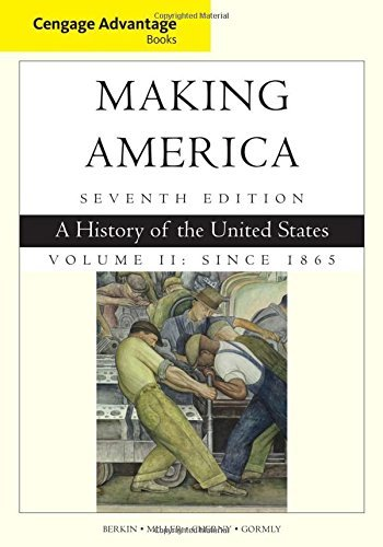 Cengage Advantage Books: Making America, Volume 2 Since 1865: A History of the United States by Carol Berkin (2015-01-01)