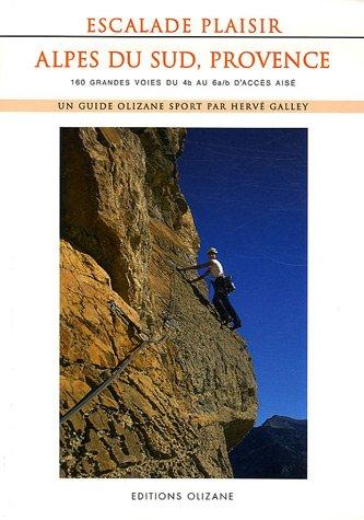 Escalade plaisir Alpes du Sud, Provence : 160 grandes voies du 4b au 6a/b d'accès aisé par Hervé Galley