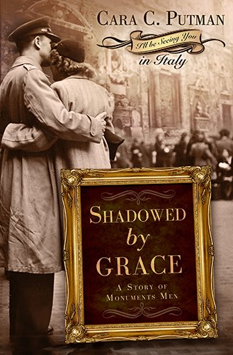 Shadowed by Grace: A Story of Monuments Men (I'll Be Seeing You Novel)