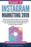 'so geht´s': Instagram Marketing 2019: Wie Sie spielend einfach für Ihren Erfolg und ihr Unternehmen Follower generieren; In Zusammenarbeit mit erfolgreichen Influencer geschrieben