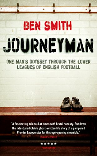 Journeyman: One Mans Odyssey Through the Lower Leagues of English Football (English Edition)