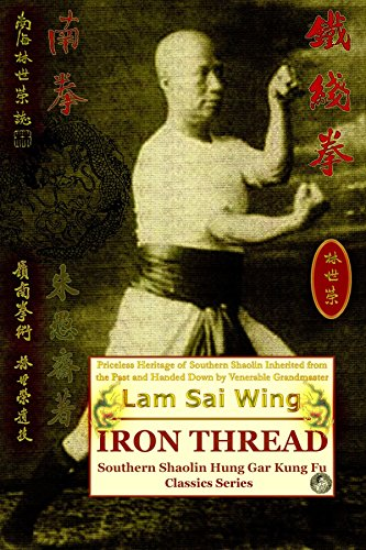 Iron Thread. Southern Shaolin Hung Gar Kung Fu Classics Series by Lam Sai Wing (2007) Paperback